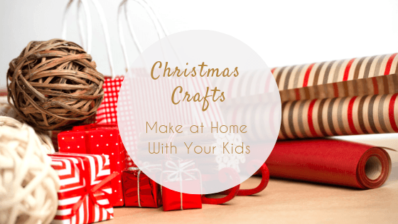 Christmas Crafts to Make at Home With Your Kids